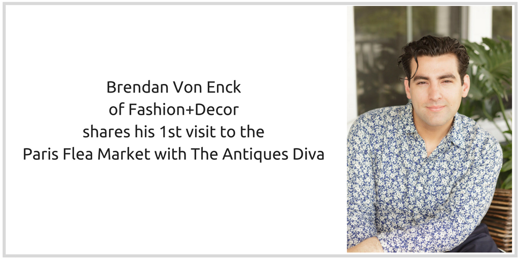 Brendan Von Enck of Fashion+Decor shares his 1st visit to the Paris Flea Market with The Antiques Diva