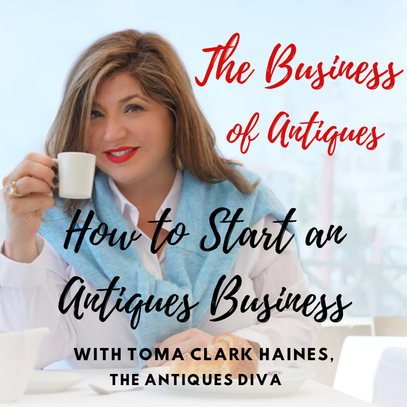 How to Start an Antiques Business | The Business of Antiques Podcast