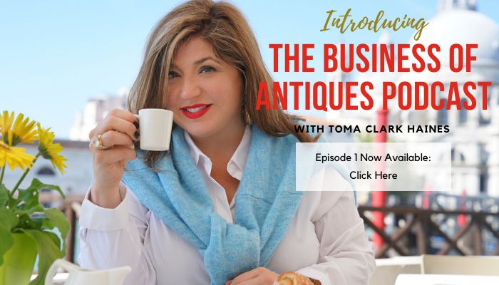 Introducing The Business of Antiques Podcast with Toma Clark Haines