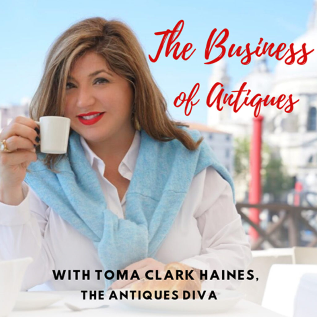 The Business of Antiques Podcast with Toma Clark Haines The Antiques Diva